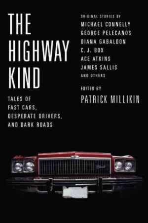 the-highway-kind-tales-of-fast-cars-desperate-drivers-and-dark-roads-edited-by-patrick-milliken
