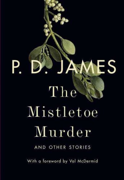 The Mistletoe Murder- And Other Stories by P.D. James/ Introduced by Val McDermid
