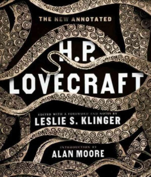 The New Annotated H. P. Lovecraft by Lovecraft, H. P./ Klinger, Leslie S./ Moore, Alan