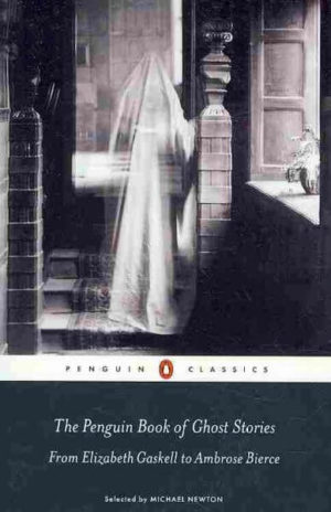 The Penguin Book Of Ghosts Stories: From Elizabeth Gaskell to Ambrose Bierce edited by Newton, Michael