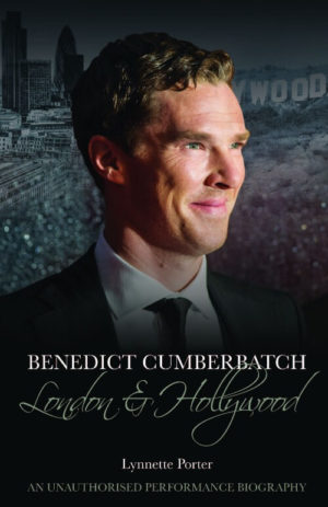 Benedict Cumberbatch: London and Hollywood by Lynnette Porter