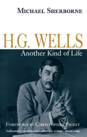 H. G. Wells- Another Kind of Life by Michael Sherborne