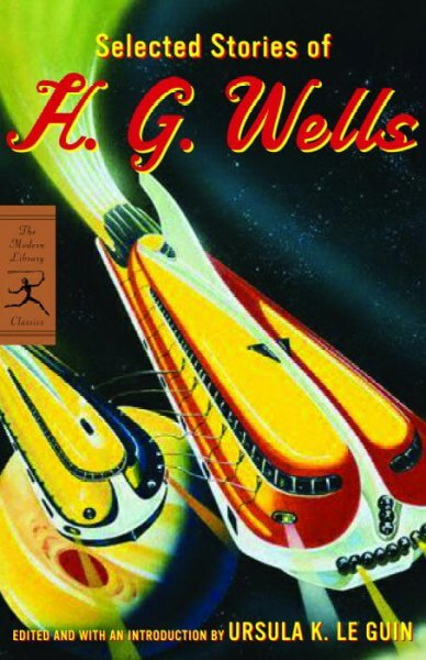 Selected Stories of H. G. Wells Wells, H. G./ Le Guin, Ursula K./ Le Guin, Ursula K./ Le Guin, Ursula K.
