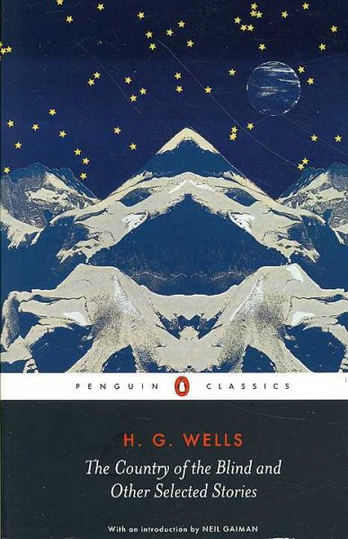 The Country of the Blind and Other Selected Stories Wells, H. G./ Parrinder, Patrick/ Gaiman, Neil/ Sawyer, Andy