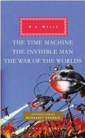 The Time Machine/ The Invisible Man/ The War of the Worlds Wells, H. G./ Drabble, Margaret