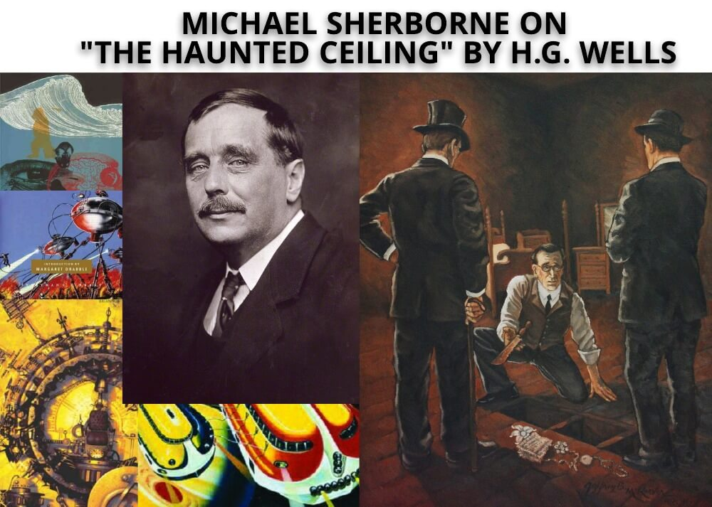 """Michael Sherborne on """"The Haunted Ceiling"""" by H.G. Wells"""