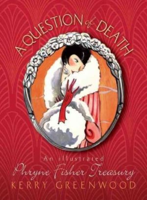 A Question of Death: An Illustrated Phryne Fisher Treasury
