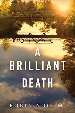 A Brilliant Death: A Novel by Robin Yocum