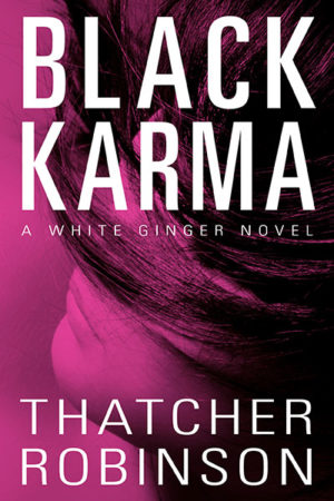 Black Karma: A White Ginger Novel Thatcher Robinson