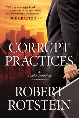 Corrupt Practices: A Parker Stern Novel by Robert Rotstein