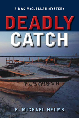 Deadly Catch: A Mac McClellan Mystery by E. Michael Helms