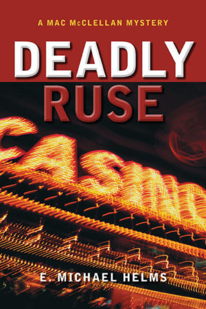 Deadly Ruse: A Mac McClellan Mystery by E. Michael Helms