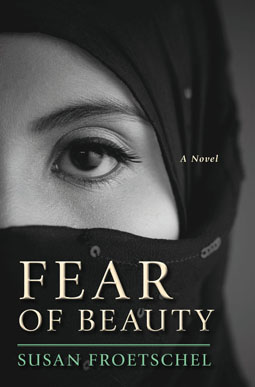 Fear of Beauty: A Novel by Susan Froetschel