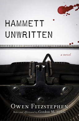 Hammett Unwritten: A Novel by Owen Fitzstephen Notes and Afterward by Gordon McAlpine