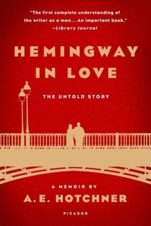 Hemingway in Love- The Untold Story by A. E. Hotchner