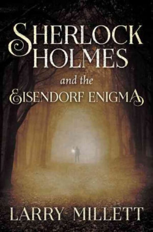 Sherlock Holmes and the Eisendorf Enigma by Larry Millett