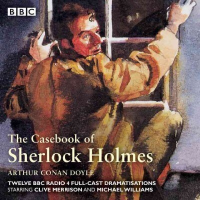 From the BBC: The Casebook of Sherlock Holmes by Arthur Conan Doyle (CD)
