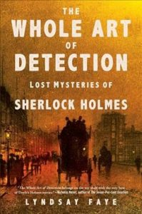 The Whole Art of Detection- Lost Mysteries of Sherlock Holmes by Lyndsay Faye
