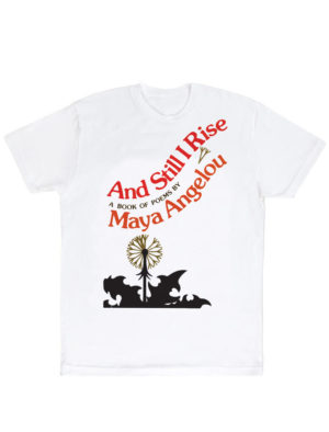 AND STILL I RISE by Maya Angelou Unisex T-Shirt