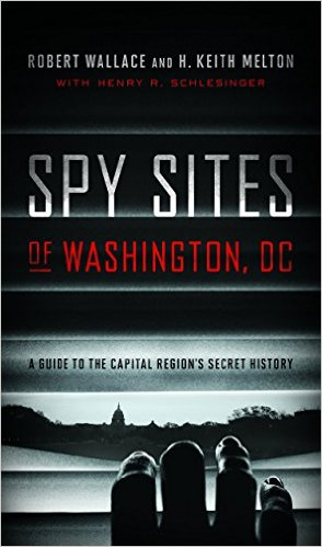 Spy Sites of Washington, DC by Robert Wallace and H. Keith Melton