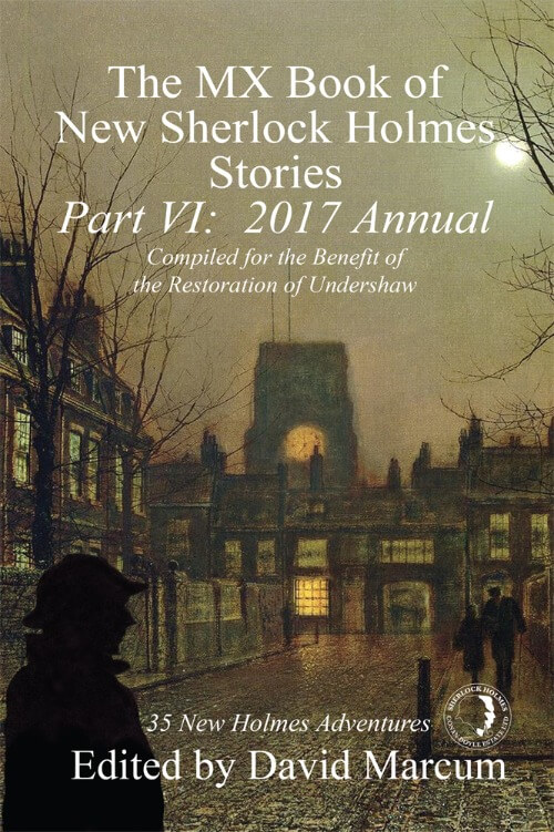 The MX Book of New Sherlock Holmes Stories - Part VI- 2017 Annual edited by David Marcum