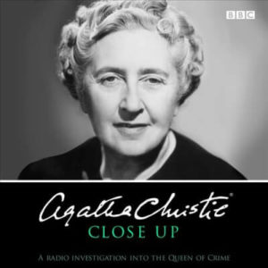 Agatha Christie Close Up- A Radio Investigation into the Queen of Crime