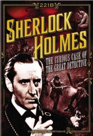Creating Sherlock Holmes: The Remarkable Story of Sir Arthur Conan Doyle