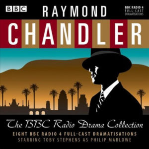 Raymond Chandler: The BBC Radio Drama Collection; 8 BBC Radio 4 Full-cast Dramatisations