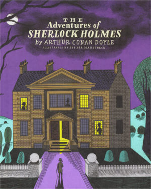 The Adventures of Sherlock Holmes by Arthur Conan Doyle Illustrated by Sophia Martineck