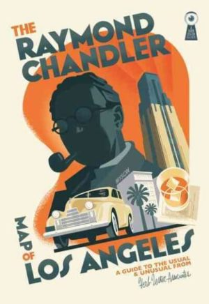 The Raymond Chandler Map of Los Angeles- A Guide to the Usual and Unusual