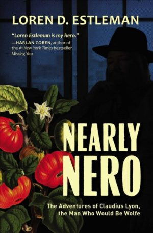 Nearly Nero- The Adventures of Claudius Lyon, the Man Who Would Be Wolfe by Loren Estleman