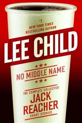 No Middle Name- The Complete Collected Jack Reacher Short Stories
