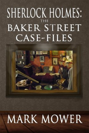 Sherlock Holmes- The Baker Street Case Files by Mark Mower