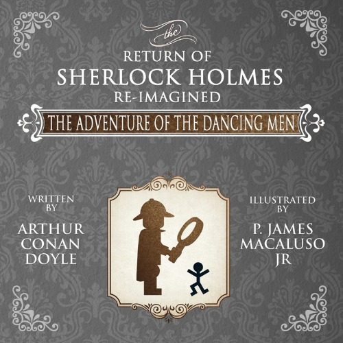 The Adventure of the Dancing Men–The Return of Sherlock Holmes Re-Imagined by P. James Macaluso Jr