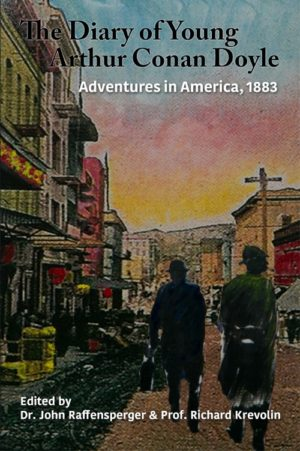 The Diary of Young Arthur Conan Doyle - Book 3 - Adventures in America 1883 by Dr. John Raffensperger and Prof. Richard Krevolin