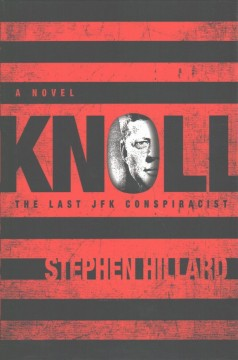 Knoll- The Last JFK Conspiracist by Stephen Hillard