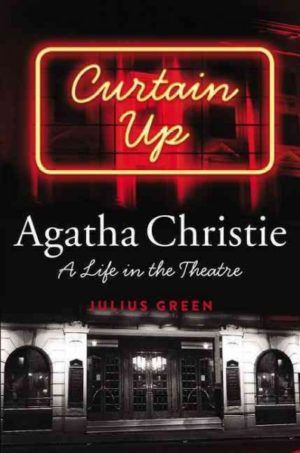 Curtain Up- Agatha Christie- A Life in the Theatre by Julius Greene