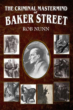 The Criminal Mastermind of Baker Street by Rob Nunn