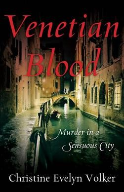 Venetian Blood: Murder in a Sensuous City by Christine Evelyn Volker