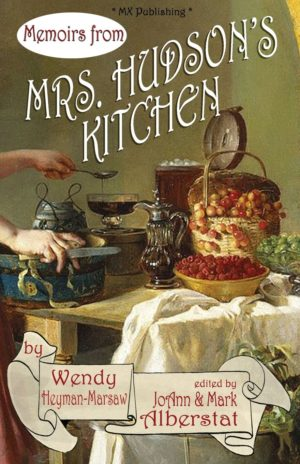 Memoirs from Mrs. Hudson's Kitchen by Wendy Heyman-Marsaw (Author), Mark Alberstat (Editor) (Paperback)