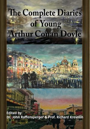 The Complete Diaries of Young Arthur Conan Doyle - Special Edition Hardback Including All Three Lost Diaries (Hardcover)by Dr John Raffensperger