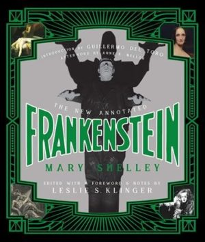 The New Annotated Frankenstein by Shelley, Mary Wollstonecraft/ Klinger, Leslie S./ Toro, Guillermo del/ Mellor, Anne K.
