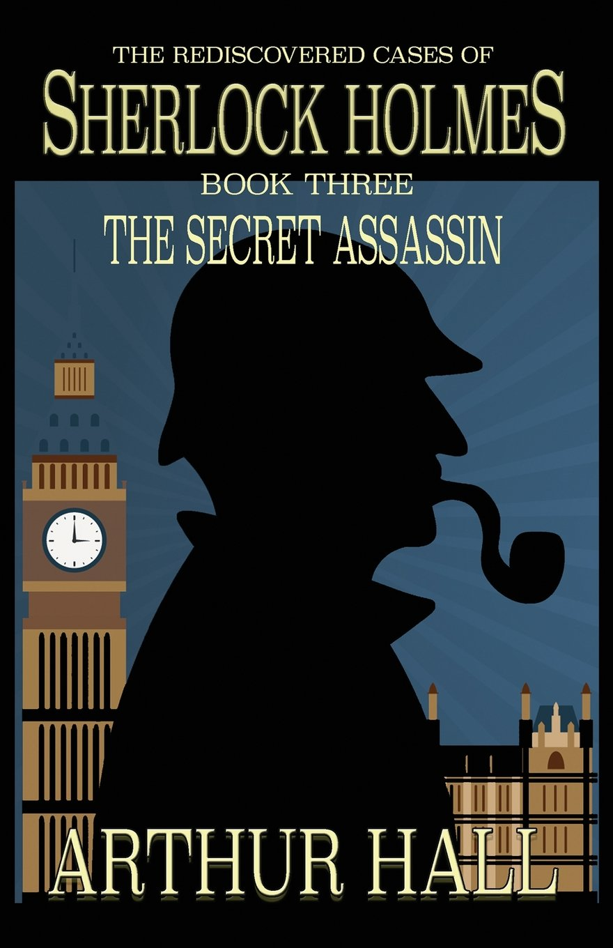 The Secret Assassin- The Rediscovered Cases of Sherlock Holmes Book 3 by Arthur Hall (Paperback)