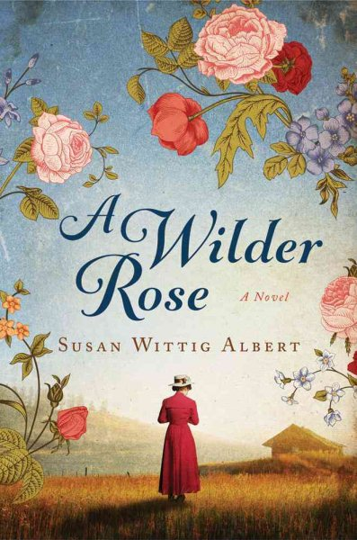 A Wilder Rose by Susan Wittig Albert
