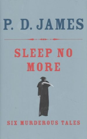 Sleep No More- Six Murderous Tales by P.D. James (Hardcover)