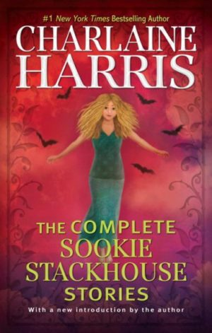 The Complete Sookie Stackhouse Stories by Charlaine Harris (Hardcover)