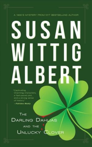 The Darling Dahlias and the Unlucky Clover by Susan Wittig Albert (Hardcover)
