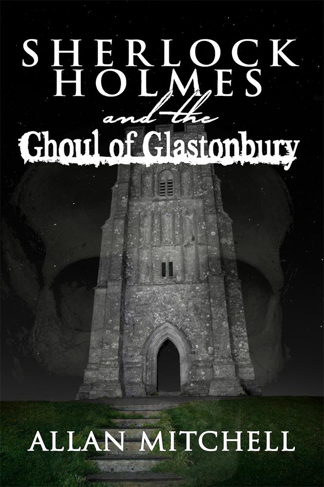 Sherlock Holmes and The Ghoul of Glastonbury by Alan Mitchell