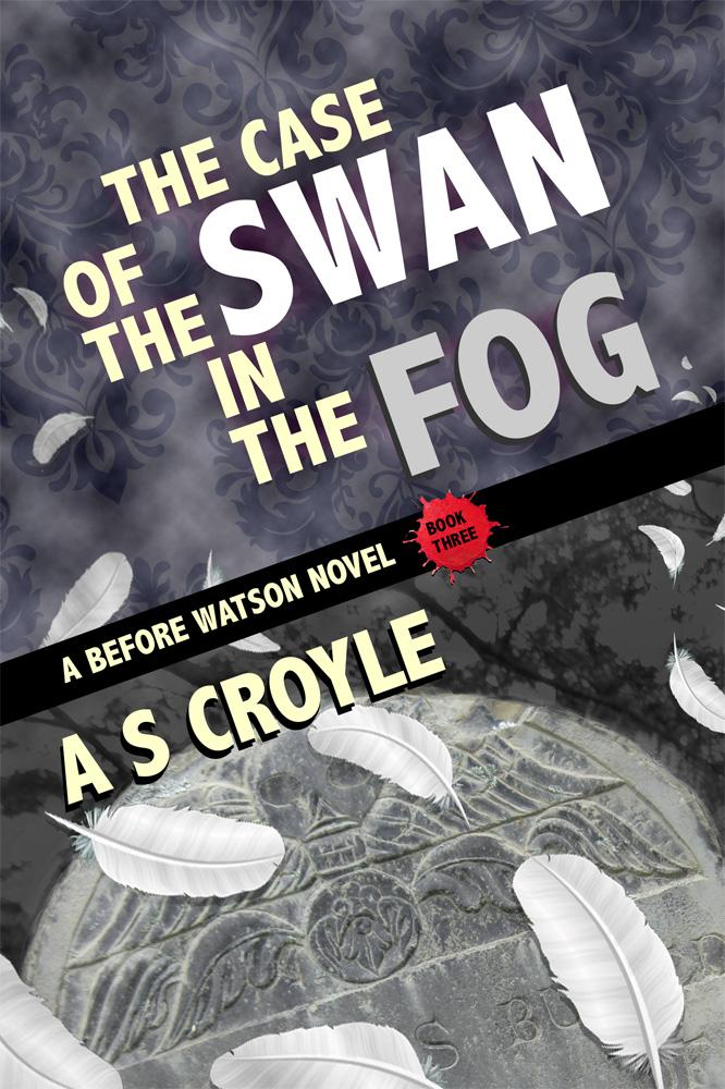 The Case of the Swan in the Fog - A Before Watson Novel - Book Three by A.C. Croyle