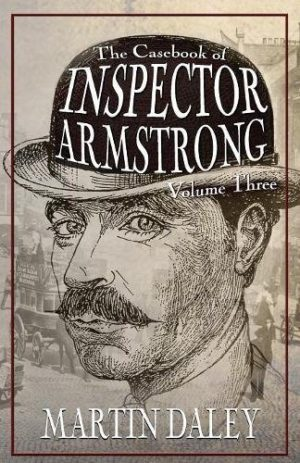 The Casebook of Inspector Armstrong - Volume 3 by Martin Daley